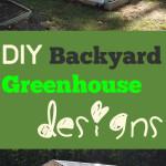 DIY Backyard Greenhouse Designs