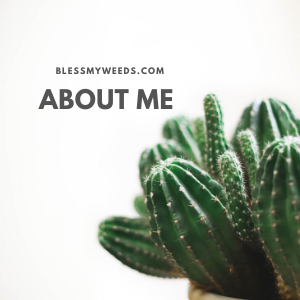 Bless MY Weeds | About Me